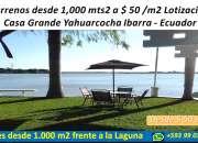 Terrenos desde 1.000 mts2 frente a la laguna yahuarcocha lotizacion casa grande  ibarra -e